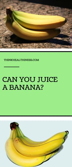 Can you Juice a banana? | ThinkHealthiness.com