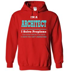 I'm An Architect I Solve Problems You Don't Know You Have T-Shirt, Hoodie Architect