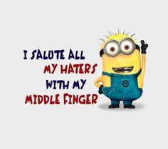 I salute all my haters with my middle finger...