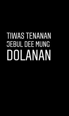 Bae Quotes, Jokes Quotes, Mood Quotes, Daily Quotes, Qoutes, Cinta Quotes, Javanese, Captions, Haha