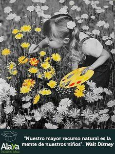 """""""Nuestro mayor recurso natural es la mente de nuestros niños"""". Walt Disney www.alaya.es"""