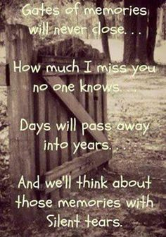 Gates of memories never close. How much I miss you no one knows. Days will pass into years. And we'll think about those memories with silent tears. Rest in Peace. MISS YOU DAD! Rip Daddy, Rip Mom, Missing You So Much, Missing Daddy, I Missed, Me Quotes, Loss Quotes, Grieve Quotes, Sorrow Quotes
