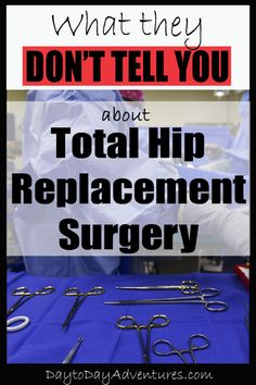 they don't tell you about Hip Replacement Surgery There are things that you just learn as you recover from surgery. Somethings are a surprise! What they don't tell you about Hip Replacement Surgery - From From may refer to: Hip Replacement Exercises, Hip Replacement Recovery, Joint Replacement, Bursitis Hip, Hip Dysplasia, Osteoarthritis Hip, Tight Hip Flexors, Surgery Recovery, Hip Pain