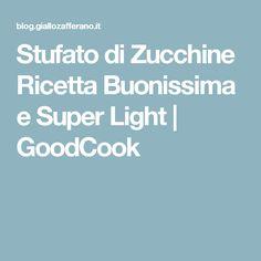 Stufato di Zucchine Ricetta Buonissima e Super Light | GoodCook