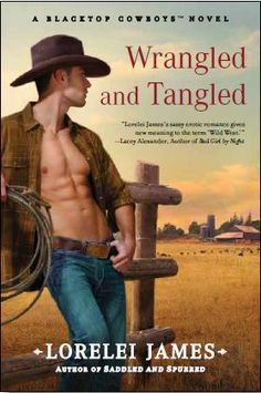 Wrangled and Tangled (Blacktop Cowboys, #3) by Lorelei James
