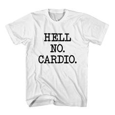 T-Shirt Hell No Cardio unisex mens womens S, M, L, XL, 2XL color grey and white. Tumblr t-shirt free shipping USA and worldwide.