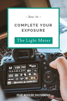 How to Complete Your Exposure: The Light Meter    #yourmodernphotography #photographytips #photographyideas #photographytutorials