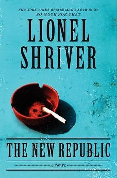 The New Republic by Lionel Shriver (2012, Hardcover, First Editioin)
