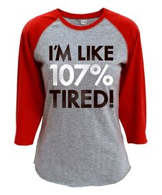Athletic Heather & Red 'I'm Like 107% Tired' Raglan Tee by Sharp Wit #zulily #zulilyfinds