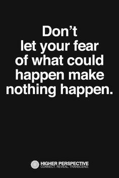 Conquer fear.