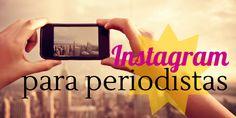 Las ventajas de Instagram para los periodistas #SocialMedia