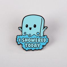 I Showered Today Pin