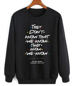 Friends Tv Show They Don't Know Sweater - Ugly Christmas Sweater Funny Sweatshirts, Funny Shirts, Best Friend Sweatshirts, Hoodies, Friends Sweatshirt, Friend Outfits, Girl Outfits, Best Friend Clothes, Junior Outfits