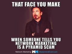 Go to http://www.williamotoole.com for free mlm training. That face you make when someone tells you that Network Marketing is a Pyramid Scam. LOL :) Courtesy of the Network Marketing Mastermind Event http://MastermindEvent.com
