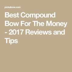 Best Compound Bow For The Money - 2017 Reviews and Tips
