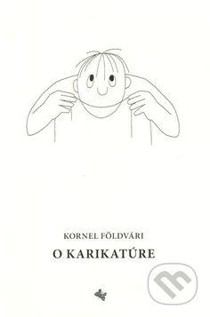 V knihe O karikatúre sú pozbierané štúdie, eseje, kritické hodnotenia a…