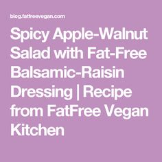 Spicy Apple-Walnut Salad with Fat-Free Balsamic-Raisin Dressing | Recipe from FatFree Vegan Kitchen