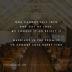 """""""One cannot fall into and out of love.   We choose it or reject it.   Marriage is the promise to choose love every time. """"  FIERCEMARRIAGE. COM"""