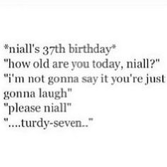 turdy seven... gets me every time:) gosh how i love Niall's accent<3