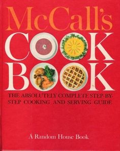 McCall's Cook Book : The Absolutely Complete Step-By-Step Cooking and Serving Guide by The Food Editors of McCall's