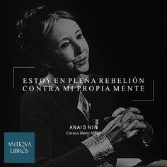 """""""Estoy en plena rebelión contra mi propia mente"""" - Anais Nin, Carta a Henry Miller"""