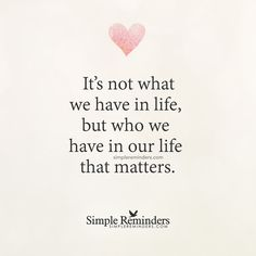 """""""It is not what we have in life but who we have in our life that matters.  Quote - Unknown Author"""