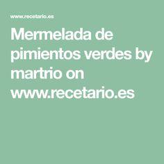 Mermelada de pimientos verdes by martrio on www.recetario.es