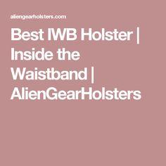 Best IWB Holster | Inside the Waistband | AlienGearHolsters