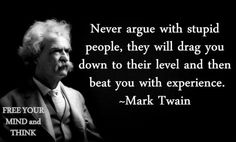 Mark Twain Quote so true!!