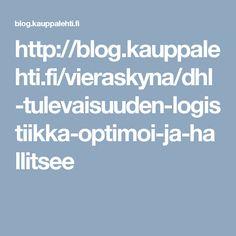 http://blog.kauppalehti.fi/vieraskyna/dhl-tulevaisuuden-logistiikka-optimoi-ja-hallitsee