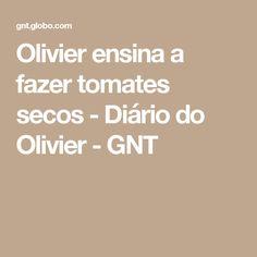 Olivier ensina a fazer tomates secos - Diário do Olivier - GNT