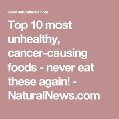 Top 10 most unhealthy, cancer-causing foods - never eat these again! - NaturalNews.com