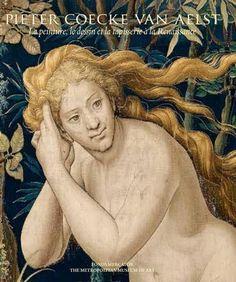 Pieter Coecke van Aelst. La peinture, le dessin et la tapisserie à la Renaissance