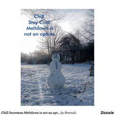 Chill Snowman Meltdown is not an option Postcard
