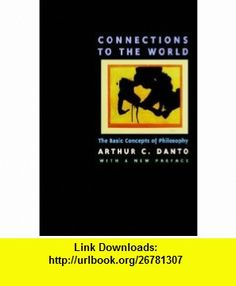 Connections to the World The Basic Concepts of Philosophy (9780520208421) Arthur C. Danto , ISBN-10: 0520208420  , ISBN-13: 978-0520208421 ,  , tutorials , pdf , ebook , torrent , downloads , rapidshare , filesonic , hotfile , megaupload , fileserve