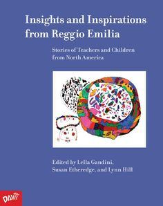 Insights and Inspirations from Reggio Emilia: Stories of Teachers and Children from North America by Lella Gandini, Susan Etheredge, and Lynn Hill | Insights and Inspirations from Reggio Emilia captures and celebrates 30 years of the Reggio Emilia innovative presence and inspiration in North American early childhood educational thought and practice. #EarlyChildhood