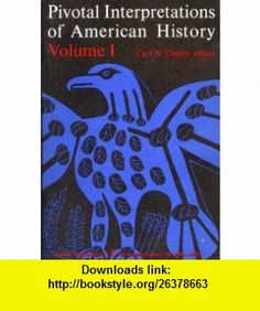 Pivotal Interpretations of American History (Torchbks.) (9780061312410) Carl N Degler , ISBN-10: 006131241X  , ISBN-13: 978-0061312410 ,  , tutorials , pdf , ebook , torrent , downloads , rapidshare , filesonic , hotfile , megaupload , fileserve