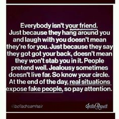Everybody isn't your friend..pay attention!