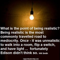 What is the point of being realistic?