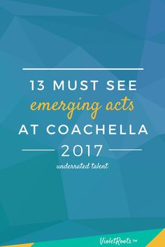 13 Must See Emerging Acts at Coachella 2017 - Headed to the desert to attend Coachella 2017? Check out these 13 must-see emerging acts from Coachella (+ bonuses) and add them to your festival lineup! www.violetroots.com/