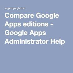 Compare Google Apps editions - Google Apps Administrator Help