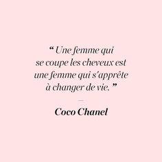 """""""Une femme qui se coupe les cheveux est une femme qui s'apprête à changer de vie"""" Coco Chanel  #Chanel #quote"""