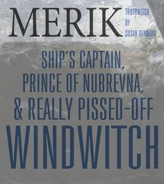 Merik Nihar is the prince of Nubrevna, the admiral (temporarily) to the Royal Nubrevnan navy, a ship's captain, and a really, really short-tempered Windwitch – meaning, when his rage gets out of control, so do his winds…   Truthwitch by Susan Dennard @stdennard   YA Fantasy
