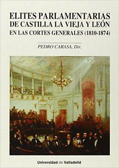 Elites parlamentarias de Castilla la Vieja y León en las Cortes Generales (1810-1874). 2014  http://absysnetweb.bbtk.ull.es/cgi-bin/abnetopac01?TITN=534458
