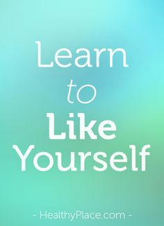 How can you learn to like yourself? Easy tools to start liking and even loving your body and mind to build a positive sense of self.   www.HealthyPlace.com