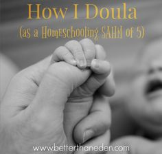 About five years ago, I became certified as a birth doula. So, how do I do that as a homeschooling, stay at home mom to 5 littles?