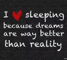 Übersetzung : Ich liebe schlafen weil träume besser sind als die realität :*