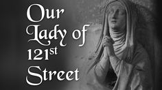 Chicago, Aug 4: FREE: Our Lady of 121st Street