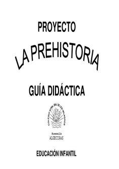 GUIA DIDACTICA SOBRE EL PROYECTO D ELA PREHISTORIA