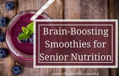 Packing the nutrition seniors need into their meals can be difficult, but these brain-boosting smoothie recipes can help. Read for more.